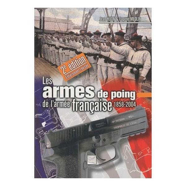 Les armes de Poing de l'armée française 1858-2004