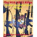 The M16 Rifles A Shooter&#39s and Collector&#39s Guide